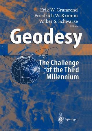Geodesy - The Challenge of the 3rd Millennium  by  Erik Grafarend