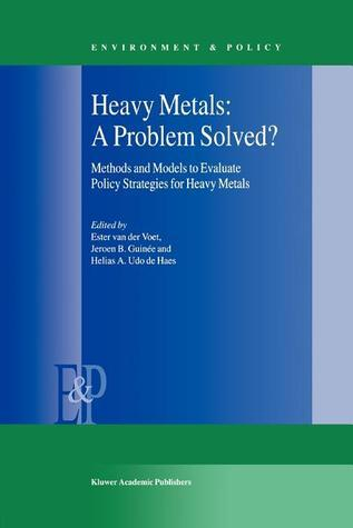 Heavy Metals: A Problem Solved?: Methods and Models to Evaluate Policy Strategies for Heavy Metals E. van der Voet