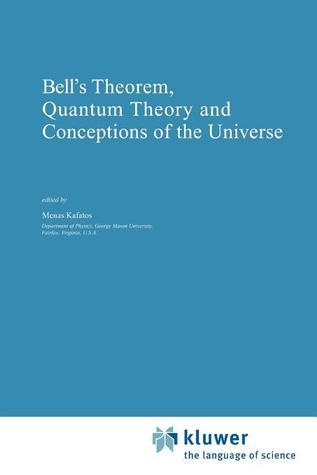 Bells Theorem, Quantum Theory and Conceptions of the Universe  by  Menas Kafatos