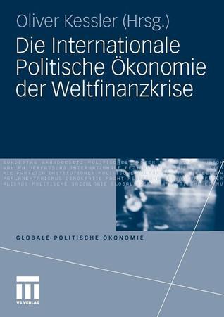 Die Internationale Politische Okonomie Der Weltfinanzkrise Oliver Kessler