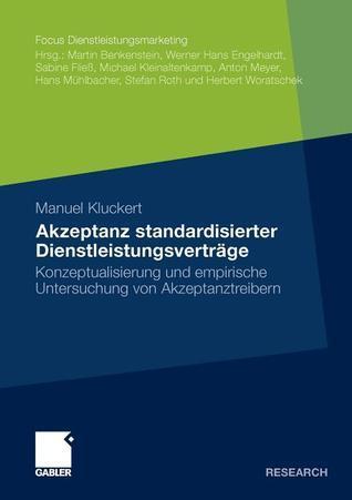 Akzeptanz Standardisierter Dienstleistungsvertrage: Konzeptualisierung Und Empirische Untersuchung Von Akzeptanztreibern  by  Manuel Kluckert