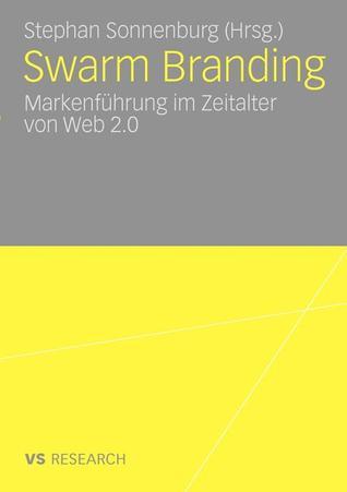 Swarm Branding: Markenfuhrung Im Zeitalter Von Web 2.0 Stephan Sonnenburg