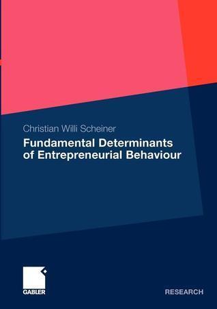 Fundamental Determinants of Entrepreneurial Behaviour Christian Willi Scheiner