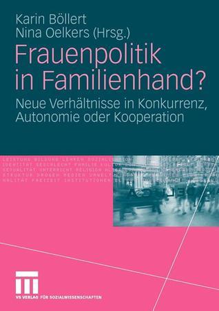 Frauenpolitik in Familienhand?: Neue Verhaltnisse in Konkurrenz, Autonomie Oder Kooperation  by  Karin B. Llert