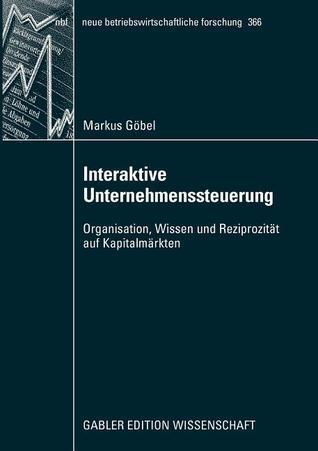 Interaktive Unternehmenssteuerung: Organisation, Wissen Und Reziprozitat Auf Kapitalmarkten Markus G. Bel