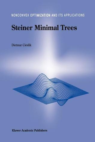 Steiner Minimal Trees (Nonconvex Optimization And Its Applications (Closed)) Dietmar Cieslik