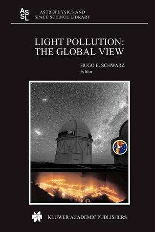 Light Pollution: The Global View  by  H.E Schwarz