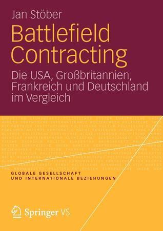 Battlefield Contracting: Die USA, Grossbritannien, Frankreich Und Deutschland Im Vergleich  by  Jan St Ber