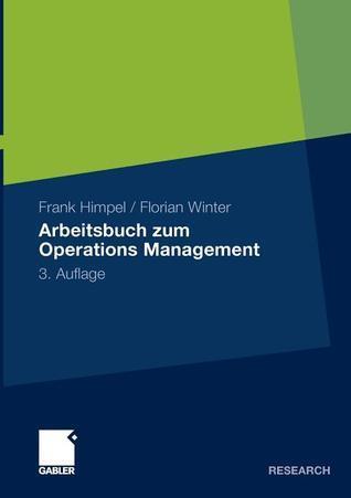 Arbeitsbuch Zum Operations Management: 3., Uberarbeitete Und Erweiterte Auflage Frank Himpel