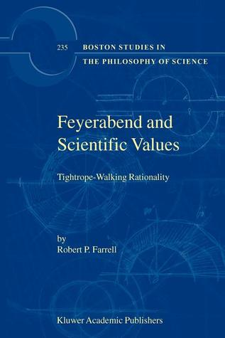 Feyerabend and Scientific Values: Tightrope-Walking Rationality  by  Robert P. Farrell
