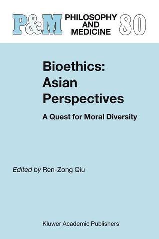 Bioethics: Asian Perspectives: A Quest for Moral Diversity  by  Ren-Zong Ren-Zong Qiu