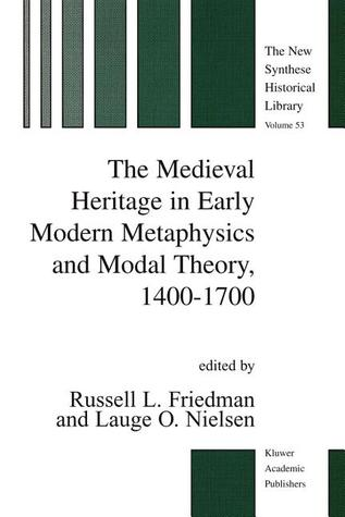 The Medieval Heritage in Early Modern Metaphysics and Modal Theory, 1400 1700  by  Russell L. Friedman