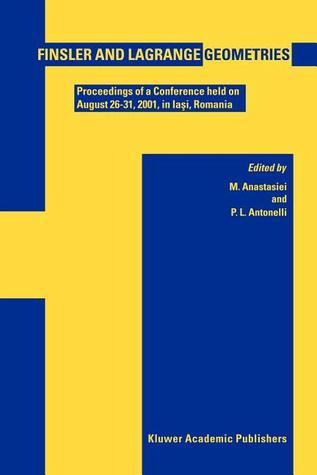 Finsler and Lagrange Geometries: Proceedings of a Conference Held on August 26 31, Ia I, Romania Mihai Anastasiei