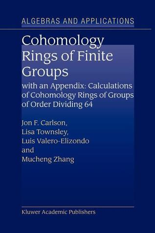 Cohomology Rings of Finite Groups: With an Appendix: Calculations of Cohomology Rings of Groups of Order Dividing 64  by  Jon F. Carlson