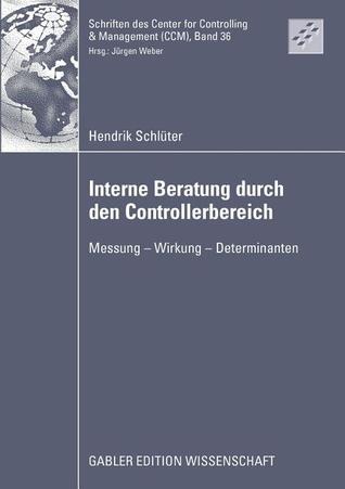 Interne Beratung Durch Den Controllerbereich: Messung - Wirkung - Determinanten  by  Hendrik Schlüter