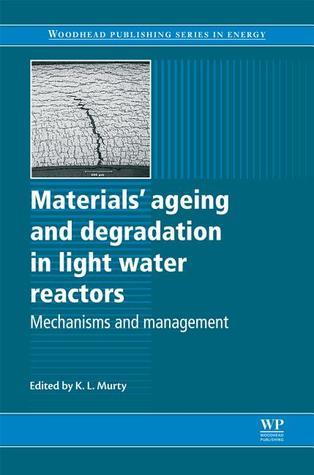 Materials ageing and degradation in light water reactors: Mechanisms and management Korukonda Murty