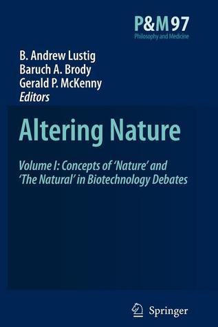 Altering Nature: Volume I: Concepts of Nature and the Natural in Biotechnology Debates B.A. Lustig