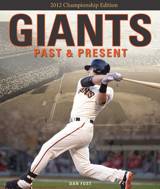 The Giants Baseball Experience: A Year-By-Year Chronicle, from New York to San Francisco Dan Fost