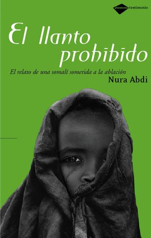 Llanto prohibido: Superar el destino de una mujer africana  by  Nura Abdi