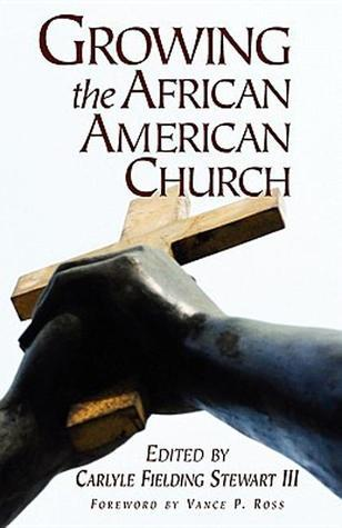 Growing the African American Church  by  Carlyle Fielding Stewart III