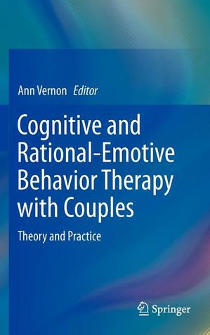 Cognitive and Rational-Emotive Behavior Therapy with Couples: Theory and Practice  by  Ann Vernon