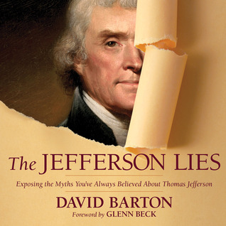 The Jefferson Lies: Exposing the Myths Youve Always Believed About Thomas Jefferson  by  David Barton