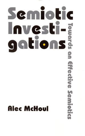 Semiotic Investigations: Towards an Effective Semiotics  by  Alec McHoul
