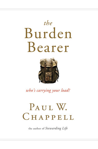 The Burden Bearer: Who's Carrying Your Load? Paul Chappell