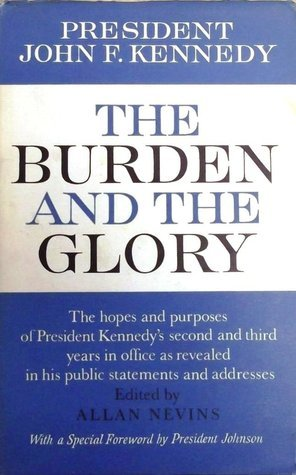 The Burden And The Glory  by  John F. Kennedy