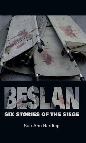 Beslan: Six Stories of the Siege Sue-Ann Harding