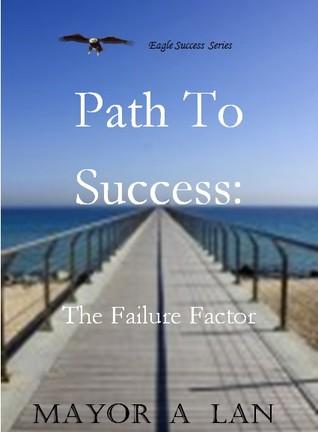 Path To Success : The Failure Factor  by  Mayowa  Ajisafe
