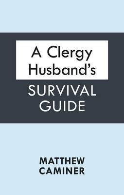 A Clergy Husbands Survival Guide Matthew Caminer
