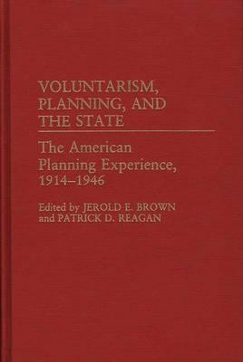 Voluntarism, Planning, and the State: The American Planning Experience, 1914-1946 Jerold E. Brown