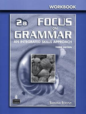 Focus on Grammar 2 Split Workbook B  by  Irene E. Schoenberg