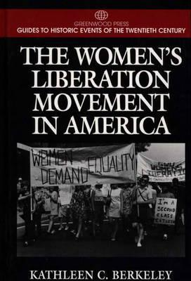 The Womens Liberation Movement in America  by  Kathleen C. Berkeley