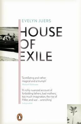 House of Exile: War, Love and Literature, from Berlin to Los Angeles. Evelyn Juers  by  Evelyn Juers
