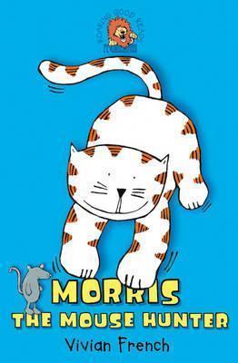 Morris the Mouse Hunter Vivian French