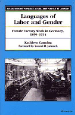 Languages of Labor and Gender: Female Factory Work in Germany, 1850-1914  by  Kathleen Canning