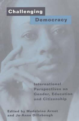 Challenging Democracy: International Perspectives on Gender and Citizenship  by  M. Arnot