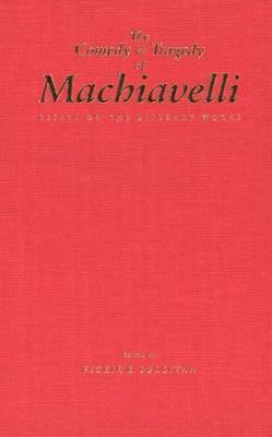 The Comedy and Tragedy of Machiavelli: Essays on the Literary Works  by  Vickie B. Sullivan
