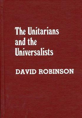 The Unitarians And Universalists David     Robinson