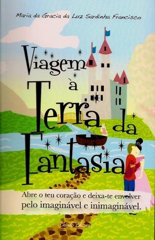 Viagem à Terra da Fantasia  by  Maria da Gracia da Luz Sardinha Francisco