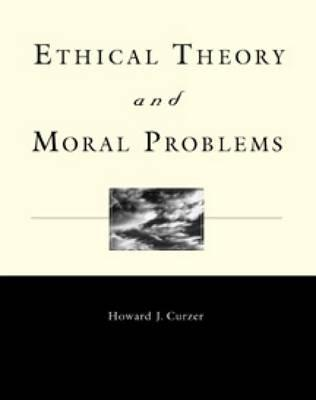 Ethical Theory and Moral Problems  by  Curzer