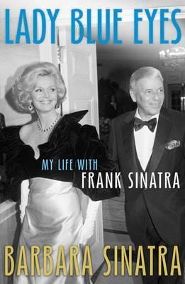 Lady Blue Eyes: My Life with Frank Sinatra  by  Barbara Sinatra