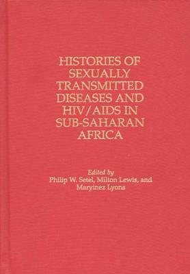 Histories Of Sexually Transmitted Diseases And Hiv/Aids In Sub Saharan Africa  by  Milton James Lewis