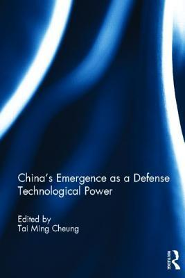 Chinas Emergence as a Defense Technological Power  by  Tai Ming Cheung