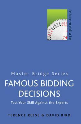 Famous Bidding Decisions: Test Your Skills Against the Experts  by  David Bird