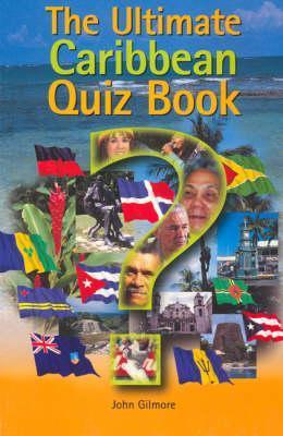The Ultimate Caribbean Quiz Book  by  John    Gilmore