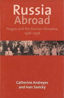 Russia Abroad: Prague and the Russian Diaspora, 1918–1938  by  Catherine Andreyev