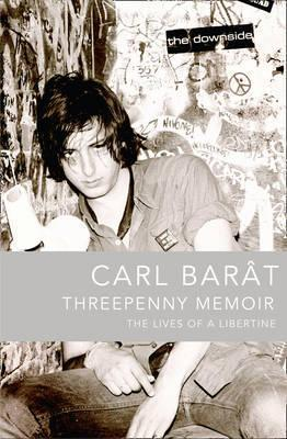 Threepenny Memoir: The Lives of a Libertine  by  Carl Barât